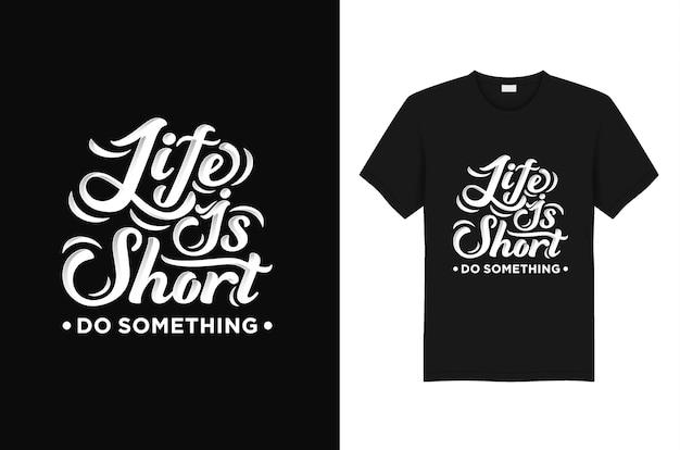 Camisa de tipografia t vida é curta fazer algo