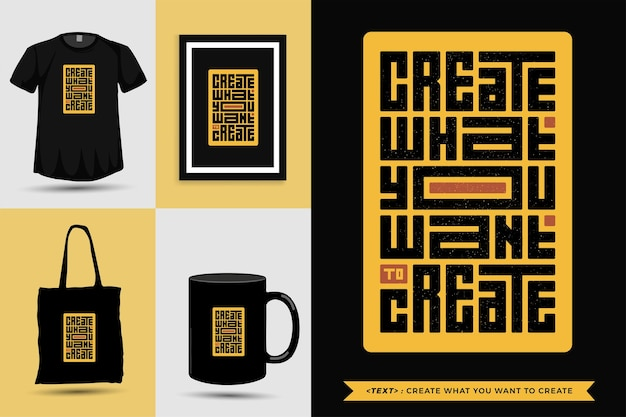 Camiseta de inspiração de citações tipográficas crie o que você deseja criar. modelo de design vertical de letras de tipografia