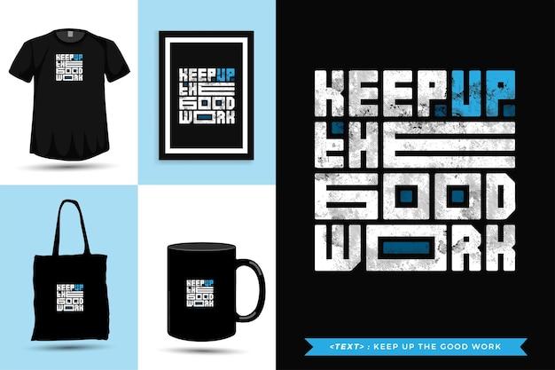 Camiseta de inspiração tipográfica das citações mantenha o bom trabalho. modelo de design vertical de letras de tipografia