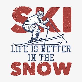 Camiseta design de esqui a vida é melhor na neve com o homem jogando esqui ilustração vintage