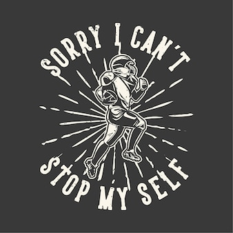 Camiseta design slogan tipografia desculpe, eu não consigo parar com o jogador de futebol americano correndo ilustração vintage
