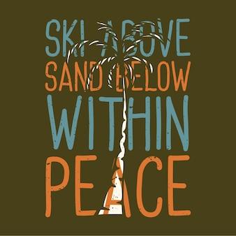 Camiseta design slogan tipografia esqui acima da areia abaixo na paz com palmeira ilustração vintage
