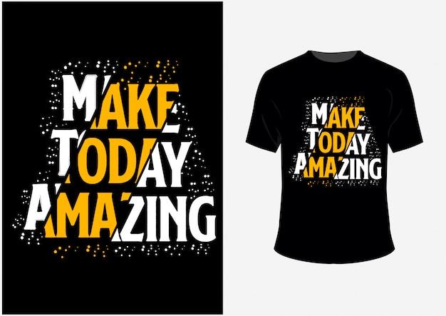 Camiseta e poster citações tipografia tornar hoje incrível