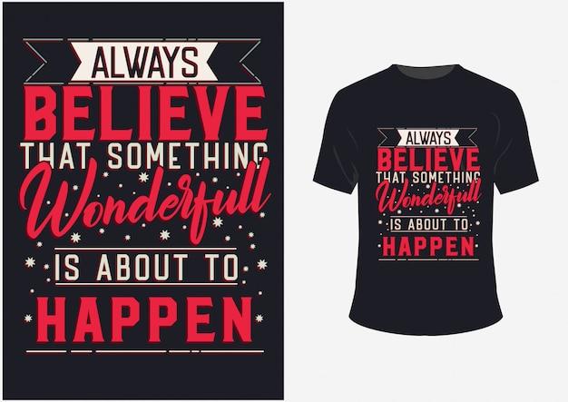 Camisetas e pôsteres citações inspiradas sempre acreditam que algo maravilhoso está prestes a acontecer