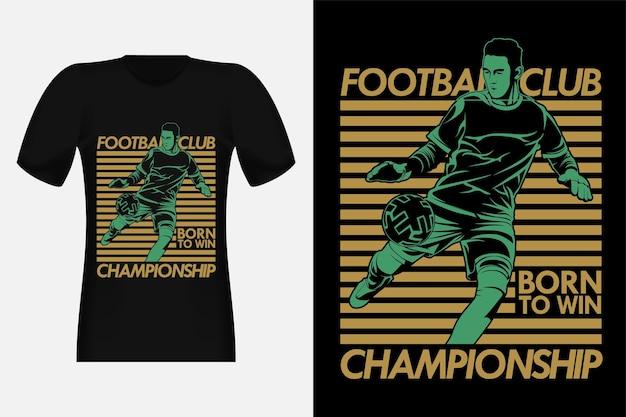 Campeonato do clube de futebol nascido para ganhar silhouette design de camiseta vintage