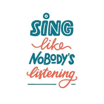 Cante como se ninguém estivesse ouvindo. sinal de motivação e frase de inspiração para o amante da música