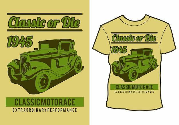 Carro clássico, clássico ou morrer, design de camiseta