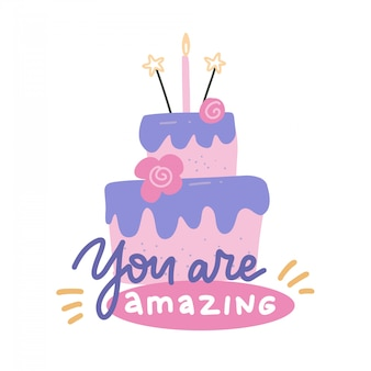 Cartão bonito feliz aniversário com bolo e velas. flan mão ilustrações desenhadas com letras citação - você é incrível