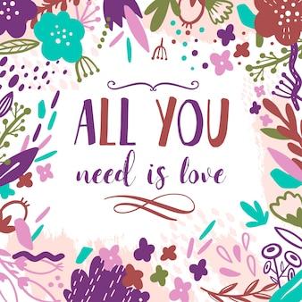 Cartão floral de verão com flores. tudo o que você precisa é amor.