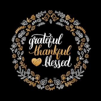 Cartaz com letras grateful, thankful, abençoado em moldura floral. convite ou modelo de cartão festivo.