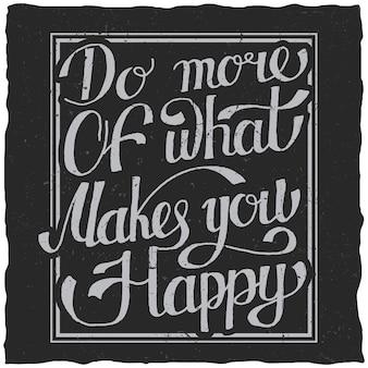 Cartaz de citação com letras desenhado à mão faz mais coisas que te deixam feliz