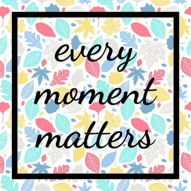 Cartaz de citações cada momento importa