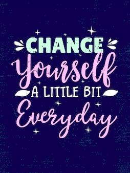 Cartaz de citações inspiradas dizendo mudar a si mesmo um pouco todos os dias
