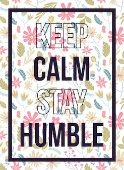 Cartaz de citações manter a calma ficar humilde padrão floral