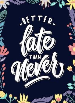 Cartaz de citações melhor tarde do que nunca
