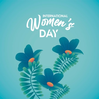 Cartaz de comemoração do dia internacional da mulher com letras e ilustração de flores em azul