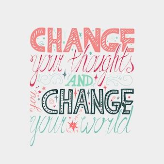 Cartaz de motivação de letras. mude seus pensamentos e mude seu mundo. vetor