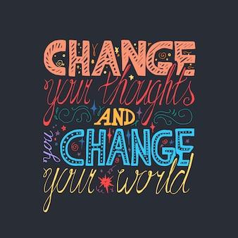 Cartaz de motivação de letras. mude seus pensamentos e mude seu mundo.