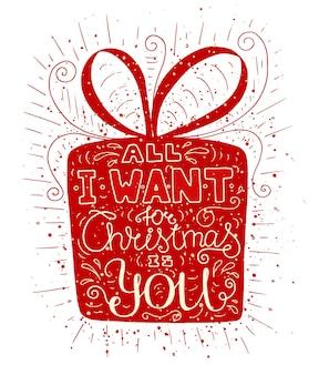 Cartaz de tipografia com caixa de presente. cartão de desenho animado com letras de texto - tudo que eu quero de natal é você.