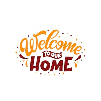 Cartaz de tipografia de letras de mão. citação bem-vindo à nossa casa. inspiração e cartaz positivo com letra caligráfica. ilustração vetorial.