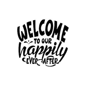 Cartaz de tipografia de letras de mão. citação bem-vindo ao nosso felizes para sempre. inspiração e cartaz positivo com letra caligráfica. ilustração vetorial.