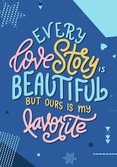 Cartaz de tipografia de letras de mão. citação toda história de amor é linda, mas a nossa é a minha favorita. inspiração e cartaz positivo com letra caligráfica. ilustração vetorial.