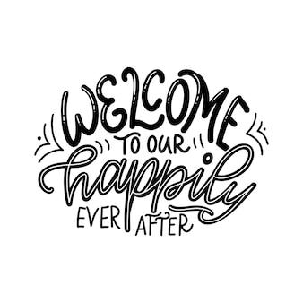 Cartaz de tipografia de letras de mão desenhada. bem-vindo ao nosso felizes para sempre. caligrafia de vetor para impressões, quarto de crianças, decoração, banner.