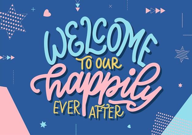 Cartaz de tipografia de letras de mão desenhada. bem-vindo ao nosso felizes para sempre. caligrafia de vetor para impressões, quarto de crianças, decoração, banner. Vetor Premium