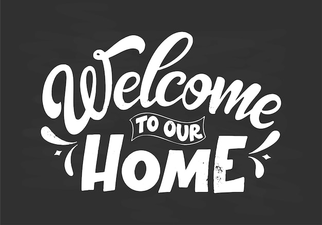 Cartaz de tipografia de letras de mão em fundo de quadro-negro com giz. citação bem-vindo à nossa casa. inspiração e cartaz positivo com letra caligráfica. ilustração vetorial.