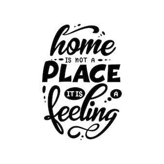 Cartaz de tipografia de letras de mão. quote home não é um lugar, é um sentimento. inspiração e pôster positivo com letra caligráfica. ilustração vetorial.