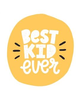 Cartaz de tipografia de rotulação com citação - melhor garoto nunca. design de impressão infantil na moda, cartão de felicitações, decoração home.