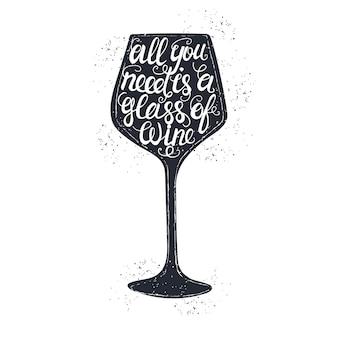 Cartaz de tipografia desenhada de mão. frase manuscrita conceitual tudo que você precisa é de uma taça de vinho.