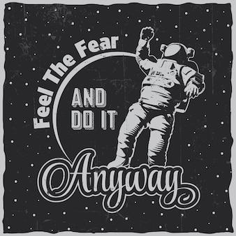 Cartaz do espaço cósmico com palavras sinta o medo faça isso de qualquer maneira e astronauta