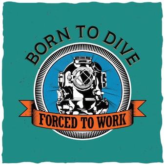 Cartaz nascido para mergulhar para forçado a trabalhar design de etiqueta de motivação para cartões comemorativos