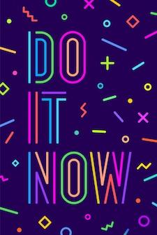 Cartaz positivo de motivação faça-o agora