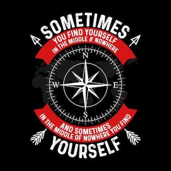 Citação de aventura e slogan bom para o design de cartaz. às vezes você se encontra no meio do nada, e às vezes no meio do nada, você se encontra.