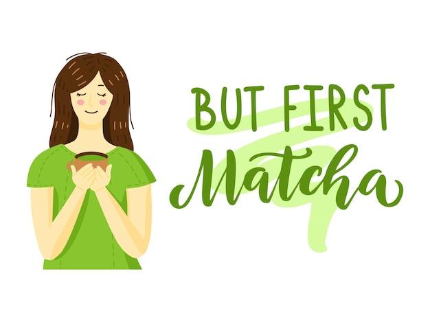 Citação de chá verde matcha e menina com copo isolado no fundo branco. matcha mão desenhada letras frase para logotipo, rótulo e embalagem de chá. bebida japonesa asiática. ilustração do vetor de caligrafia.