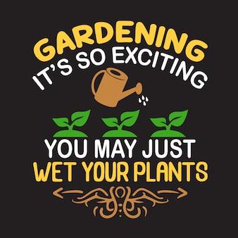 Citação de jardinagem. jardinagem é tão emocionante que você pode molhar suas plantas