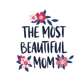 Citação de letras de mão desenhada. modelo de cartão de dia das mães feriado. o texto mãe mais bonita