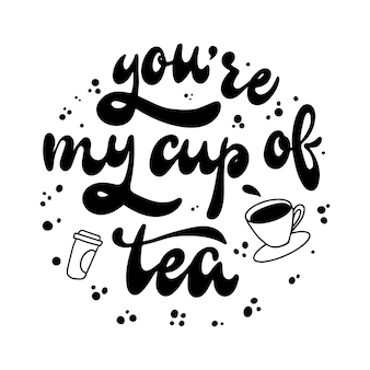 Citação de letras de mão 'você é minha xícara de chá'