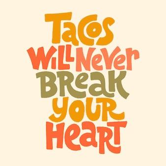 Citação de letras desenhadas à mão os tacos nunca vão partir o seu coração é tudo uma questão de amor aos tacos