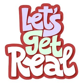 Citação de letras desenhadas à mão vamos cair na real uma verificação da realidade slogan tipografia estilizada