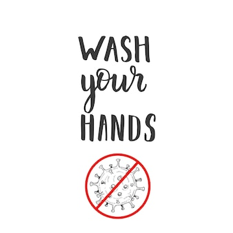 Citação de letras feitas à mão - lave as mãos. mão-extraídas bactérias coronavirus com proibição de vermelho no estilo de desenho. pare o coronavírus.