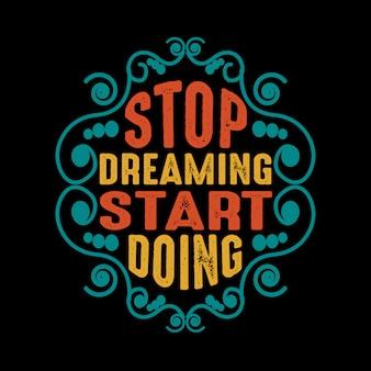 Citação de motivação parar sonhando começar a fazer