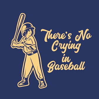 Citação de slogan de beisebol não há choro na ilustração de garoto vintage de beisebol