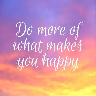Citação de vetor faça mais do que te deixa feliz com letras de texto no fundo do vetor do nascer do sol