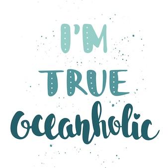 Citação eu sou verdadeiro oceanholic. letras manuscritas.