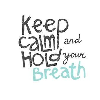 Citação, mantenha a calma e prenda a respiração. isolado no fundo branco.