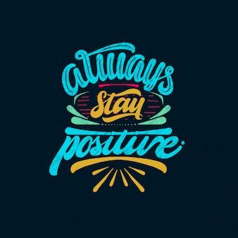 Citação motivacional, sempre fique positivo, mão desenhada letras
