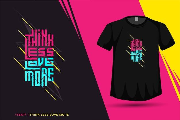 Citação think less love more, modelo de design vertical de tipografia da moda